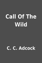 Call Of The Wild by C. C. Adcock