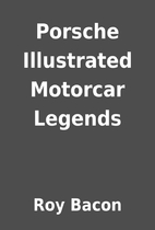 Porsche Illustrated Motorcar Legends by Roy…