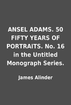 ANSEL ADAMS. 50 FIFTY YEARS OF PORTRAITS.…