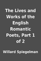 The Lives and Works of the English Romantic…