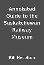 Annotated Guide to the Saskatchewan Railway…