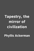 Tapestry, the mirror of civilization by…