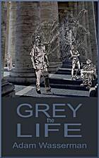 The Grey Life by Adam Wasserman