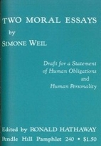two moral essays simone weil Ethics and war in homer's iliad from our archives: 100 for 100 march 27, 2012  i want to focus my remarks on the questions raised by simone weil, in her essay the iliad,  whatever you decide on this question of moral progress, there is no escape from the fundamental aspects of the human experience of war that are, in some ways.