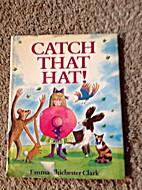 Catch That Hat by Emma Chichester Clark