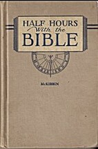 Half hours with the Bible. by Alma E.…