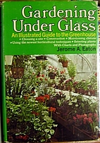 Gardening under glass; an illustrated guide…