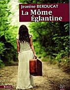 La Môme Eglantine by Jeanine Berducat