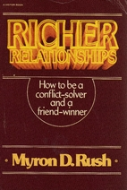 Richer relationships by Myron Rush