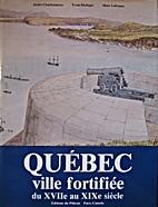 Québec ville fortifiée du XVIIe au XIXe…