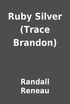 Ruby Silver (Trace Brandon) by Randall…