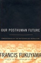 Our Posthuman Future by Francis Fukuyama