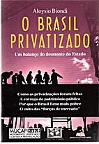 O Brasil privatizado by Aloysio Biondi