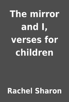 The mirror and I, verses for children by…