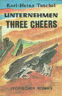 Unternehmen Three Cheers - Karl-Heinz Tuschel