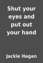 Shut your eyes and put out your hand by…