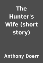 The Hunter's Wife (short story) by Anthony…
