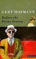 Before the Rainy Season by Gert Hofmann