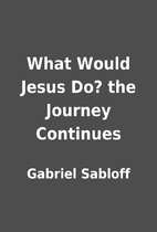 What Would Jesus Do? the Journey Continues…