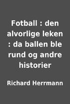 Fotball : den alvorlige leken : da ballen…