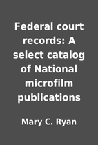 Federal court records: A select catalog of…