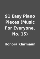 91 Easy Piano Pieces (Music For Everyone,…