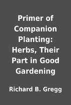 Primer of Companion Planting: Herbs, Their…