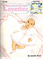 Worsted Weight Layettes by Carol Prio