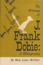 The writings of J. Frank Dobie; a…