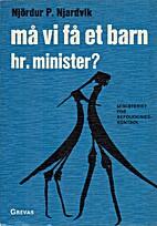 Må vi få et barn, hr. minister by Njördur…