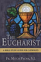 Eucharist: a Bible study guide for Catholics…