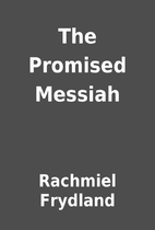 The Promised Messiah by Rachmiel Frydland