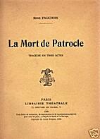 René Fauchois. La Mort de Patrocle,…