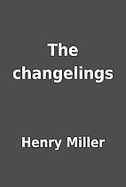 The changelings by Henry Miller