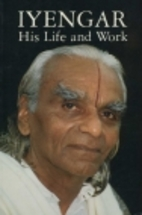 Iyengar, His Life and Work by B. K. S.…