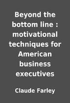 Beyond the bottom line : motivational…