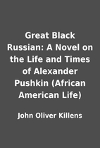 Great Black Russian: A Novel on the Life and…