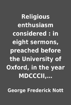 Religious enthusiasm considered : in eight…