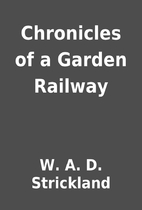 Chronicles of a Garden Railway by W. A. D.…