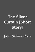 The Silver Curtain [Short Story] by John…