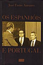 Os espanhóis e Portugal by José Freire…