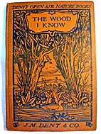 The wood I know (Dent's Open Air nature…
