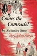 Comes the Comrade! by Alexandra Orme