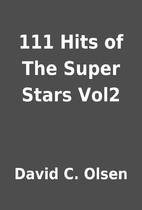 111 Hits of The Super Stars Vol2 by David C.…