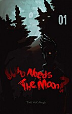 Who Needs the Moon #1 by Todd McCullough