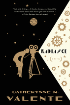 Radiance: A Novel by Catherynne M. Valente