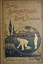 Bowls, Bowling Greens, and Bowl Playing by…