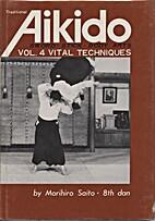 Traditional Aikido: Vital Techniques v. 4…