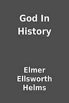 God In History by Elmer Ellsworth Helms