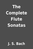 The Complete Flute Sonatas by J. S. Bach